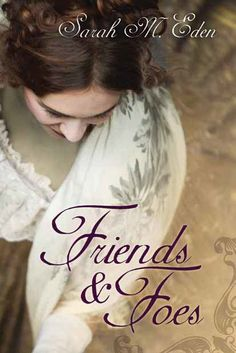 Friends & Foes by Sarah M. Eden! What I'm reading right now! Yes, Its good!