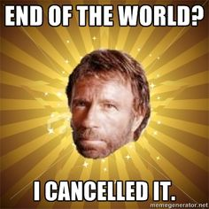 Chuck Norris Advice - End of the world? I cancelled it.