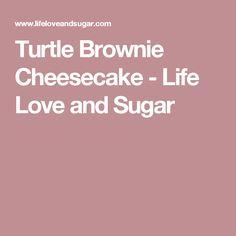 Turtle Brownie Cheesecake - Life Love and Sugar