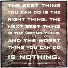 """Theodore Roosevelt - and the """"right thing"""" if you're pinning an inspirational quote is to identify the source of that quote - thank you"""