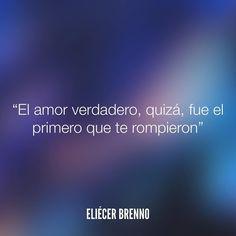El amor verdadero quizá fue el primero que te rompieron Eliécer Brenno #amor #quotes #writers #escritores #EliecerBrenno #reading #textos #instafrases #instaquotes #panama #poemas #poesias #pensamientos #autores #argentina #frases #frasedeldia #lectura #letrasdeautores #chile #versos #barcelona #madrid #mexico #microcuentos #nochedepoemas #megustaleer #accionpoetica #colombia #venezuela