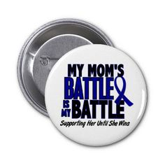 Colon Cancer MY BATTLE TOO 1 Mom Pins