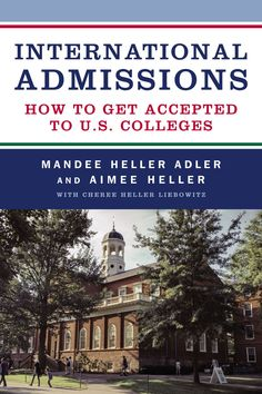 International Admissions by Mandee Heller Adler and Aimee Heller College Search, Essay Prompts, How To Apply, How To Get, College Essay, University, Acceptance, Schools, Students