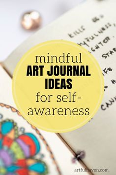 If you want to use your art journal for something more than just art, check out these mindful art journal ideas at Artful Haven that can help you do that, and grow personally as well.