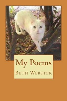 My Poems by Beth Webster https://www.amazon.com/dp/1540708934/ref=cm_sw_r_pi_dp_x_3rztyb1W78VG9