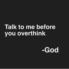 This photo is so truee! Talk to God before you overthink things. I'm not going to be a hypocrite and say that I don't do it, I do! I'm not perfect, no one is except for God. Allow yourself to trust God and ask Him for help when it's needed! Prayer Quotes, Bible Verses Quotes, Faith Quotes, Me Quotes, Motivational Quotes, Inspirational Quotes, Scriptures, God Strength Quotes, Trust In God Quotes