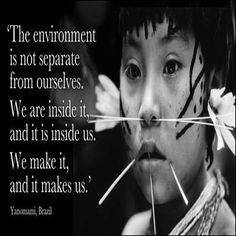 'The environment is not separate from ourselves; we are inside it and it is inside us;' Davi Kopenawa of the Brazilian Yanomami Tribe Quotes, Deep Ecology, Yanomami, Hunter Gatherer, Tribal People, Spirit Science, World View, India, Photo Story