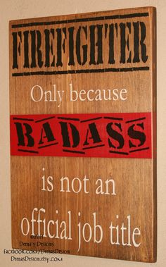Firefighter Sign, Firefighter Decor, Firefighter Wall Art, Custom Wood Sign - Firefighter - Only Because Badass Is Not An Official Job Title - I'm thinking maybe for a gift. . . . . .