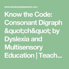 """Know the Code: Consonant Digraph """"ch"""" by Dyslexia and Multisensory Education    Teachers Pay Teachers"""