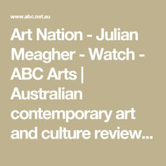 Art Nation - Julian Meagher - Watch - ABC Arts | Australian contemporary art and culture reviews, news & videos