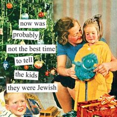 """""""now was probably not the best time to tell the kids they were Jewish"""""""