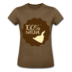 "Whether its natural hair or natural living, use this super cute ""100% Natural""logo to represent your style! Women's T-Shirts."