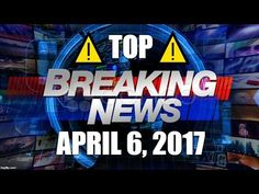 Most Important Breaking World News Headlines April 6, 2017 | Alternative