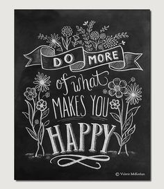 Do More Of What Makes You Happy - Motivational Print - Flower Illustration - Hand Lettering -Chalkboard Art - Chalk Art - 8 x 10 Print Chalk Quotes, Chalkboard Art Quotes, Blackboard Art, Kitchen Chalkboard, Chalkboard Decor, Chalkboard Lettering, Chalkboard Designs, Chalkboard Print, Chalkboard Doodles