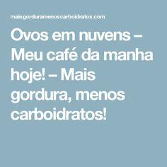 Ovos em nuvens – Meu café da manha hoje! – Mais gordura, menos carboidratos!