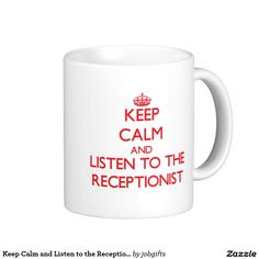 Keep Calm and Listen to the Receptionist Classic White Coffee Mug