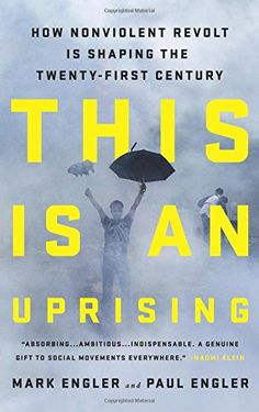 This Is an Uprising: How Nonviolent Revolt Is Shaping the Twenty-First Century by Mark Engler http://www.amazon.com/dp/1568587333/ref=cm_sw_r_pi_dp_7ntNwb1PP3FGG