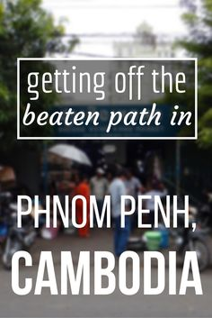 Getting Off The Beaten Path in Phnom Penh, Cambodia. Discover these unknown places in Cambodia, away from the tourist traps. Find entertainment, food, and shops off the beaten path in Phnom Penh. (http://www.goatsontheroad.com/getting-off-the-beaten-path-in-phnom-penh-cambodia/)