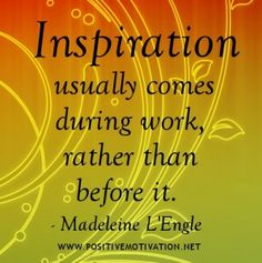 Work Quotes - Inspiration usually comes during work, rather than before it. - Madeleine L'Engle