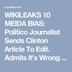 WIKILEAKS 10 MEIDA BIAS: Politico Journalist Sends Clinton Article To Edit. Admits It's Wrong - YouTube