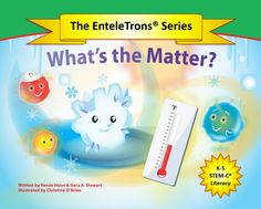 In this e-book find out why is Ice so unhappy.  Why won't it accept that it must change to Water soon? The EnteleTrons®help the three primary states of matter understand their role in the water cycle. Through character interaction, The EnteleTrons® help young readers accept the changes that occur in their lives.  For Grades K-2.