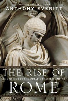 The Rise of Rome: The Making of the World's Greatest Empire by Anthony Everitt. $20.94. Publisher: Random House (August 7, 2012). Author: Anthony Everitt. 512 pages