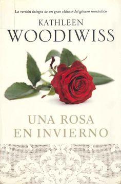 """""""Una rosa en invierno"""" Kathleen Woodiwiss. Una rosa en invierno es un clásico de la novela romántica. Una historia que ha atrapado a millones de lectores en todo el mundo y uno d elos mejores títulos de Kathleen Woodiwiss, la escritora que en su día revolucionó el género romántico."""