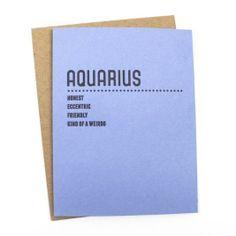 Oh, Aquarius, you're kind of a weirdo.