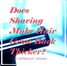 Does Shaving Make Hair Grow Back Thicker