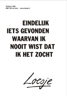 Loesje - Archief - Identiteit & Zingeving - Belangenbehartiging - Unie KBO World Quotes, Me Quotes, Funny Quotes, Cool Words, Wise Words, Word Sentences, Dutch Quotes, Morning Motivation, Happy Thoughts