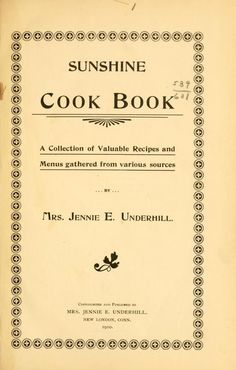 1910 Sunshine Cook Book_a Collection of Valuable Recipes & Menus Gathered from Various Sources - Underhill, Jennie E Retro Recipes, Old Recipes, Vintage Recipes, Cookbook Recipes, Cooking Recipes, Cooking Pasta, Cooking Pork, Cooking Videos, Gardening