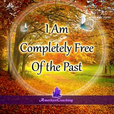 Today's Affirmation: I Am Completely Free Of The Past  <3 #affirmation #coaching
