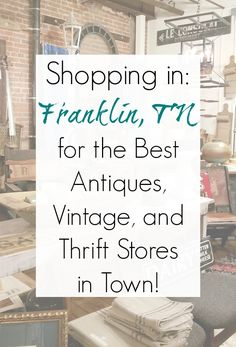 Shopping in Franklin TN for antiques, vintage, furniture stores, and thrift stores by Sadie Seasongoods Vintage Thrift Stores, Thrift Store Crafts, Antique Stores, Vintage Shops, Antique Fairs, Vintage Antiques, Nashville Vacation, Tennessee Vacation, Franklin Tennessee