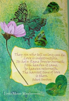 Love is indestructible.  Robert Southey quote journal page.  Inktense watercolor pencils, Dylusions ink spray, rubber stamps and gelli plate background page cutouts. Flower from a card. (lmw)