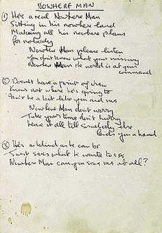 John's handwritten lyrics to the song - 'Nowhere Man'.    John Lennon claimed that he himself was the subject of the song. He wrote it after racking his brain in desperation for five hours, trying to come up with another song for 'Rubber Soul' (1965).