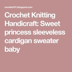 Crochet Knitting Handicraft: Sweet princess sleeveless cardigan sweater baby