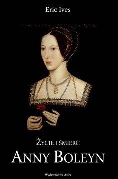 Życie i śmierć Anny Boleyn | Wydawnictwo Astra