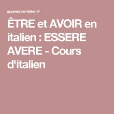 ÊTRE et AVOIR en italien : ESSERE AVERE - Cours d'italien
