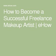 How to Become a Successful Freelance Makeup Artist | eHow