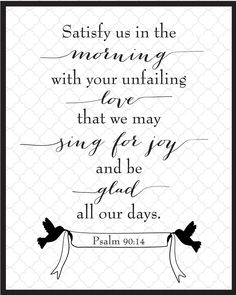 FREE Psalm 90:14 printable! Hang it up to encourage/as a reminder to spend time with Him.