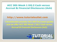 Tutorialoutlet provides ACC 305 final exam guides and we offer ACC 305 Week 1 DQ 1 FASB and Ethics (Ash)
