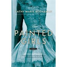 The Painted Girls - will obviously have to read this.