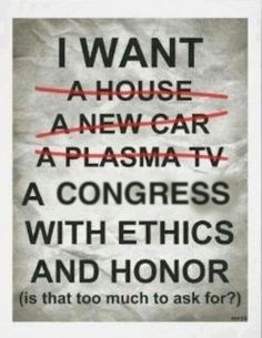 A congress with ethics, good luck with that.  Wouldn't a dedicated congress that actually cared about our country make you proud to be an American?  Impossible dream?