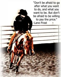 Lane Frost . & he was willing to pay the price . Still one of the best cowboys to ever live . Gone too soon, never forgotten . <3