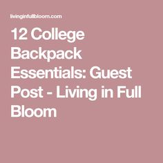 12 College Backpack Essentials: Guest Post - Living in Full Bloom