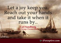 Let a joy keep you. Reach out your hands and... - Carl Sandburg