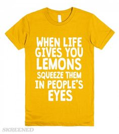 Antisocial - Uses For Lemons When life gives you lemons, squeeze them in people's eyes. Funny antisocial humor t-shirts. Printed on Skreened T-Shirt