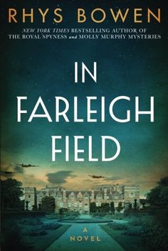 """Read Online In Farleigh Field: A Novel of World War II from Rhys Bowen...""""Instantly absorbing, suspenseful, romantic, and stylish—like binge-watching a great British drama on Masterpiece Theater."""" —Lee Child, New York Times bestselling author  World War II comes to Farleigh Place, the ancestral home of Lord Westerham and his five daughters, when a soldier with a failed parachute falls to his death on the estate. After his uniform and possessions raise suspicions, MI5 operative and family…"""