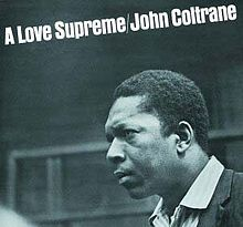 John Coltrane 'A Love Supreme', essentially his love letter to God. Coltrane played to touch people's spirit... Blow Coltrane Blow