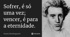 Soren Kierkegaard, Feelings, Great Names, To Suffer, Poems, Author, The Thinker